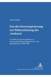 ATTIKPOE Kodjo -  Von der Stereotypisierung zur Wahrnehmung des 'Anderen'. Zum Bild der Schwarzafrikaner in neueren deutschsprachigen Kinder- und Jugendbüchern (1980-1999)