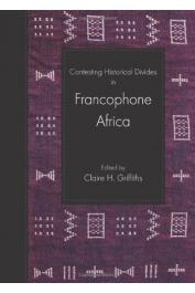 GRIFFITHS Claire H. (Edited by) - Contesting Historical Divides in Francophone Africa