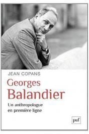 COPANS Jean - Georges Balandier. Un anthropologue en première ligne