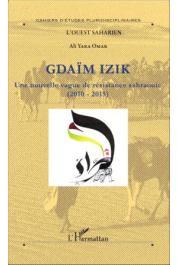 Ouest Saharien 11, YARA Ali Omar - Gdaïm Izik. Une nouvelle vague de résistance sahraouie (2010-2015)