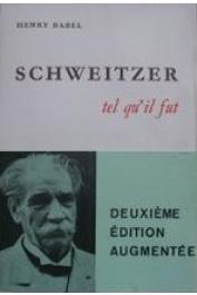 BABEL Henry - Schweitzer tel qu'il fut 2eme édition augmentée)