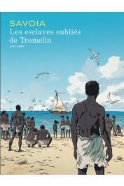 SAVOIA Sylvain - Les esclaves oubliés de Tromelin. Tome I