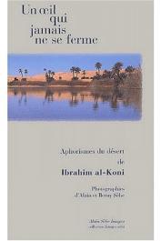 AL-KONI Ibrahim, SEBE Alain et Berny (photographies) - Un oeil qui jamais ne se ferme. Aphorismes du Sahara