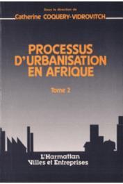 COQUERY-VIDROVITCH Catherine, (éditeur) - Processus d'urbanisation en Afrique. Tome 2