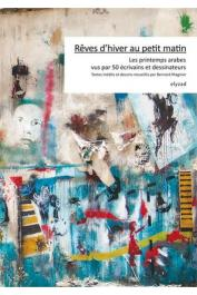 Collectif, MAGNIER Bernard (textes et dessins recueillis par) - Rêves d'hiver au petit matin. Les printemps arabes vus par 50 écrivains et dessinateurs