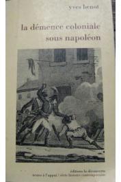 BENOT Yves - La démence coloniale sous Napoléon