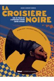 AUDOUIN-DUBREUIL Ariane - La croisière noire: les documents inédits. Sur les traces des expéditions Citroên en Centre-Afrique