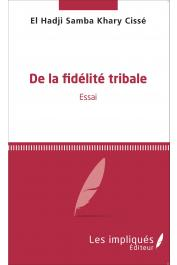 CISSE El Hadji Samba Khary - De la fidélité tribale. Essai