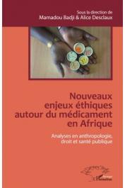 BADJI Mamadou, DESCLAUX Alice (sous la direction de) - Nouveaux enjeux éthiques autour du médicament en Afrique. Analyses en anthropologie, droit et santé publique
