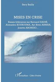 BAILLY Serge - Mises en crise. Essais littéraires sur Bernard Dadié, Ahmadou Kourouma, Ayi Kwei Armah, Josette Abondio, ….