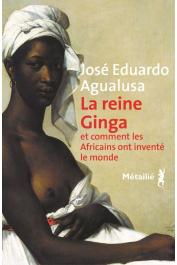 AGUALUSA José Eduardo - La Reine Ginga et comment les Africains ont inventé le monde