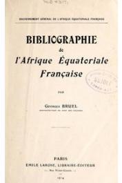 BRUEL Georges - Bibliographie de l'Afrique Equatoriale Française