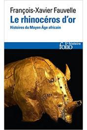 FAUVELLE-AYMAR François-Xavier - Le rhinocéros d'or. Histoires du Moyen Age africain