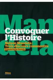 FAUVELLE François-Xavier, MANDELA Nelson - Convoquer l'histoire. Nelson Mandela. Trois discours commentés