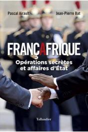 BAT Jean-Pierre, AIRAULT Pascal - Françafrique. Opérations secrètes et affaires d'Etat
