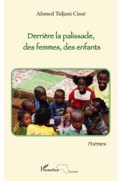 CISSE Ahmed-Tidjani - Derrière la palissade, des femmes, des enfants. Poèmes