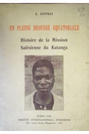 AUFFRAY Augustin - En pleine brousse éqatoriale. Histoire de la mission salésienne du Katanga (Préfecture apostolique du Luapula supérieur). Congo Belge