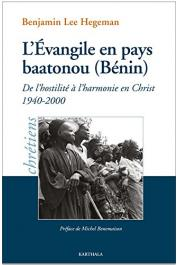 HEGEMAN Benjamin Lee - L'Evangile en pays baatonou (Bénin) : De l'hostilité à l'harmonie en Christ (1940-2000)