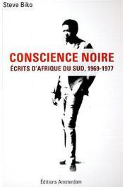 BIKO Steve - Conscience noire : Ecrits d'Afrique du Sud, 1969-1977