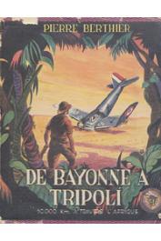 BERTHIER Pierre - De Bayonne à Tripoli. 10.000 kilomètres à travers l'Afrique (avec sa jaquette illustrée)
