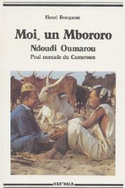 BOCQUENE Henri - Moi, un Mbororo. Autobiographie de Ndoudi Oumarou peul nomade du Cameroun