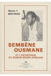 BESTMAN Martin T. - Sembène Ousmane et l'esthétique du roman négro-africain