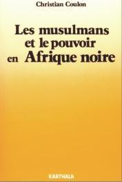 COULON Christian - Les musulmans et le pouvoir en Afrique noire.