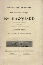 MARIN, (Abbé) - Algérie - Sahara - Soudan. Vie, travaux, voyages de Mgr. Hacquard des Pères Blancs (1860-1901) d'après sa correspondance
