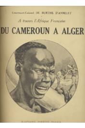 BURTHE D'ANNELET Lieutenant-Colonel de - A travers l'Afrique française. Du Cameroun à Alger par le Congo, le Haut-Oubanghi-Chari, le Ouadaï, l'Ennedi, le Borkou, le Tibesti, le Kaouar, le Zinder, l'Aïr, le Ahaggar et le pays Ajjer. Carnets de route