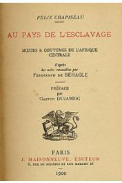 CHAPISEAU Felix, BEHAGLE Ferdinand de - Au pays de l'esclavage. Moeurs et coutumes de l'Afrique Centrale, d'après les notes recueillies par Ferdinand de Béhagle