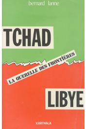 LANNE Bernard - Tchad-Libye. La querelle des frontières