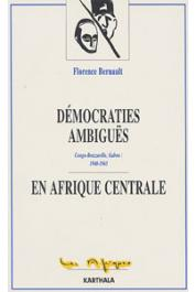 BERNAULT Florence - Démocraties ambiguës en Afrique centrale. Congo-Brazzaville, Gabon, 1940-1965