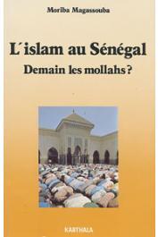 MAGASSOUBA Moriba - L'Islam au Sénégal: demain les mollahs ? La Question musulmane et les partis politiques au Sénégal de 1946 à nos jours