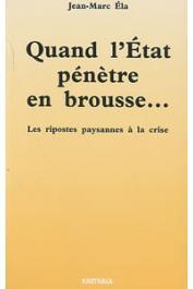 ELA Jean-Marc - Quand l'Etat pénètre en brousse. Les réponses paysannes à la crise