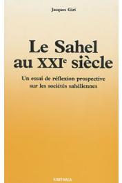 GIRI Jacques - Le Sahel au XXIème siècle. Un essai de réflexion prospective sur les sociétés sahéliennes
