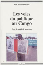 BAZENGUISSA-GANGA Rémy - Les voies du politique au Congo. Essai de sociologie historique