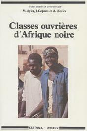 AGIER Michel, COPANS Jean, MORICE Alain, (éditeurs) - Classes ouvrières d'Afrique noire