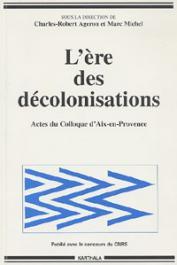 AGERON Charles-Robert, MICHEL Marc - L'ère des décolonisations. Actes du Colloque d'Aix-en-Provence: Décolonisations comparées
