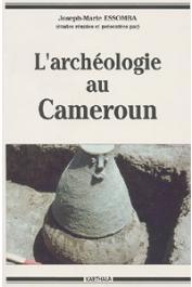 ESSOMBA Joseph-Marie, (études réunies par) - L'archéologie au Cameroun. Actes du premier Colloque International sur l'archéologie du Cameroun tenu à Yaoundé, 6-9 Janvier 1986