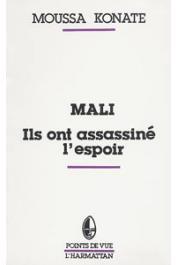 KONATE Moussa - Mali. Ils ont assassiné l'espoir: reflexion sur le drame d'un peuple