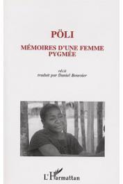 PÖLI, BOURSIER Daniel, (avec la collaboration de) - Pöli, mémoire d'une femme pygmée: témoignage autobiographique d'une femme pygmée-baka (Sud-Est Cameroun)