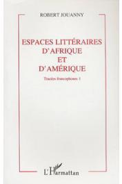 JOUANNY Robert - Espaces littéraires d'Afrique et d'Amérique. Tracées francophones [vol.1]. Mélanges offerts à Robert Jouanny.