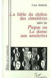 MAKHELE Caya - La fable du cloître des cimetières; suivi de Picpus ou La danse aux amulettes