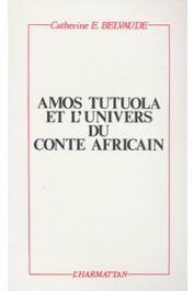 BELVAUDE Catherine - Amos Tutuola et l'univers du conte africain