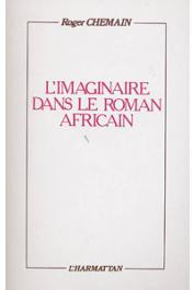 CHEMAIN Roger - L'imaginaire dans le roman africain d'expression française
