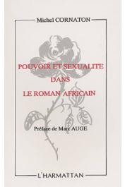 CORNATON Michel - Pouvoir et sexualité dans le roman africain. Analyse du roman africain contemporain
