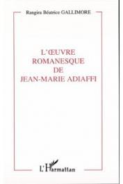 GALLIMORE Rangira Béatrice - L'oeuvre romanesque de Jean-Marie Adiaffi: le mariage du mythe et de l'histoire: fondement d'un récit pluriel