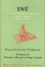 VERGER Pierre Fatumbi - Ewé, le verbe et le pouvoir des plantes chez les Yoruba (Nigéria - Bénin)
