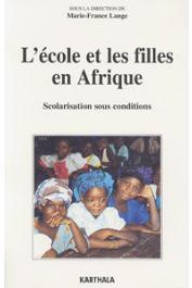 LANGE Marie-France, (sous la direction de) - L'école et les filles en Afrique. Scolarisation sous conditions
