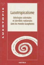 Lusotopie 1997 - Lusotropicalisme. Idéologies coloniales et identités nationales dans les mondes lusophones